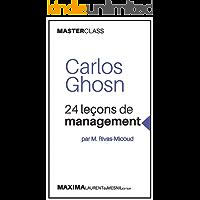 Carlos Ghosn: 24 leçons de management par M. Rivas-Micoud (Masterclass) (MASTER CLASS t. 1) (French Edition)