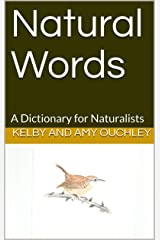 Natural Words: A Dictionary for Naturalists Kindle Edition