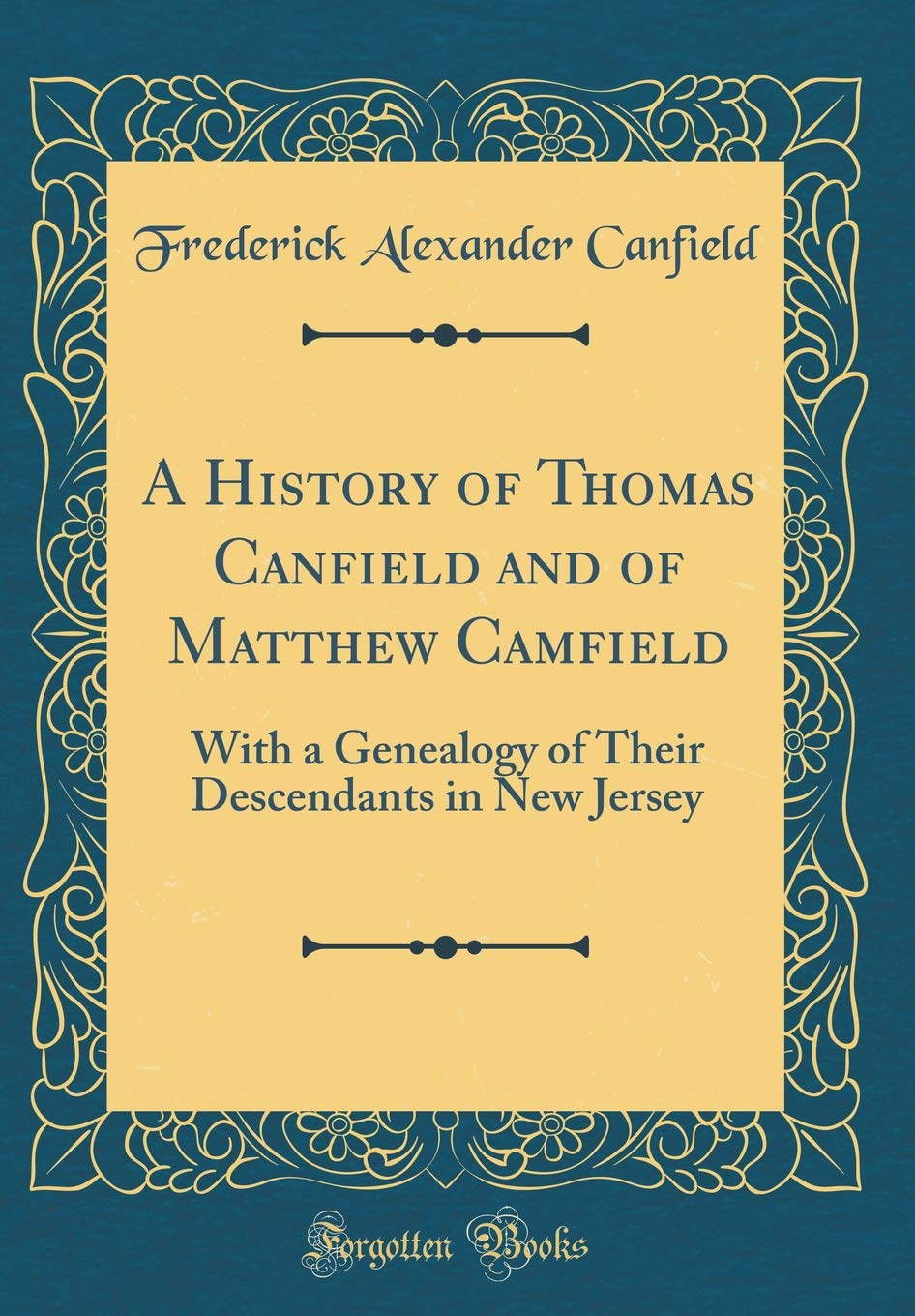 A History of Thomas Canfield and of Matthew Camfield: With a Genealogy of Their Descendants in New Jersey (Classic Reprint) pdf