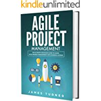 Agile Project Management: The Ultimate Advanced Guide to Learn Agile Project Management with Kanban & Scrum
