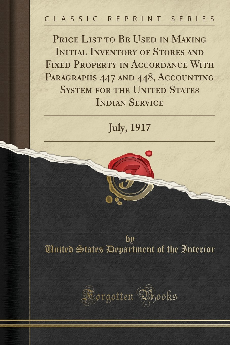 Download Price List to Be Used in Making Initial Inventory of Stores and Fixed Property in Accordance With Paragraphs 447 and 448, Accounting System for the ... Indian Service: July, 1917 (Classic Reprint) PDF