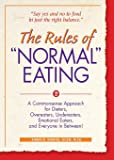 """The Rules of """"Normal"""" Eating: A Commonsense Approach for Dieters, Overeaters, Undereaters, Emotional Eaters, and…"""