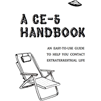 A CE-5 Handbook: An Easy-To-Use Guide to Help You Contact Extraterrestrial Life (English Edition)