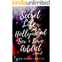 Secret Life of a Hollywood Sex & Love Addict: A Seductively Wild Ride to Self-Love