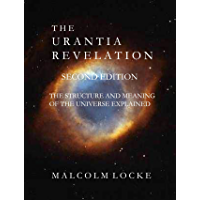 THE URANTIA REVELATION The Structure and Meaning of the Universe Explained, Second Edition