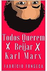 Todos Querem Beijar Karl Marx eBook Kindle