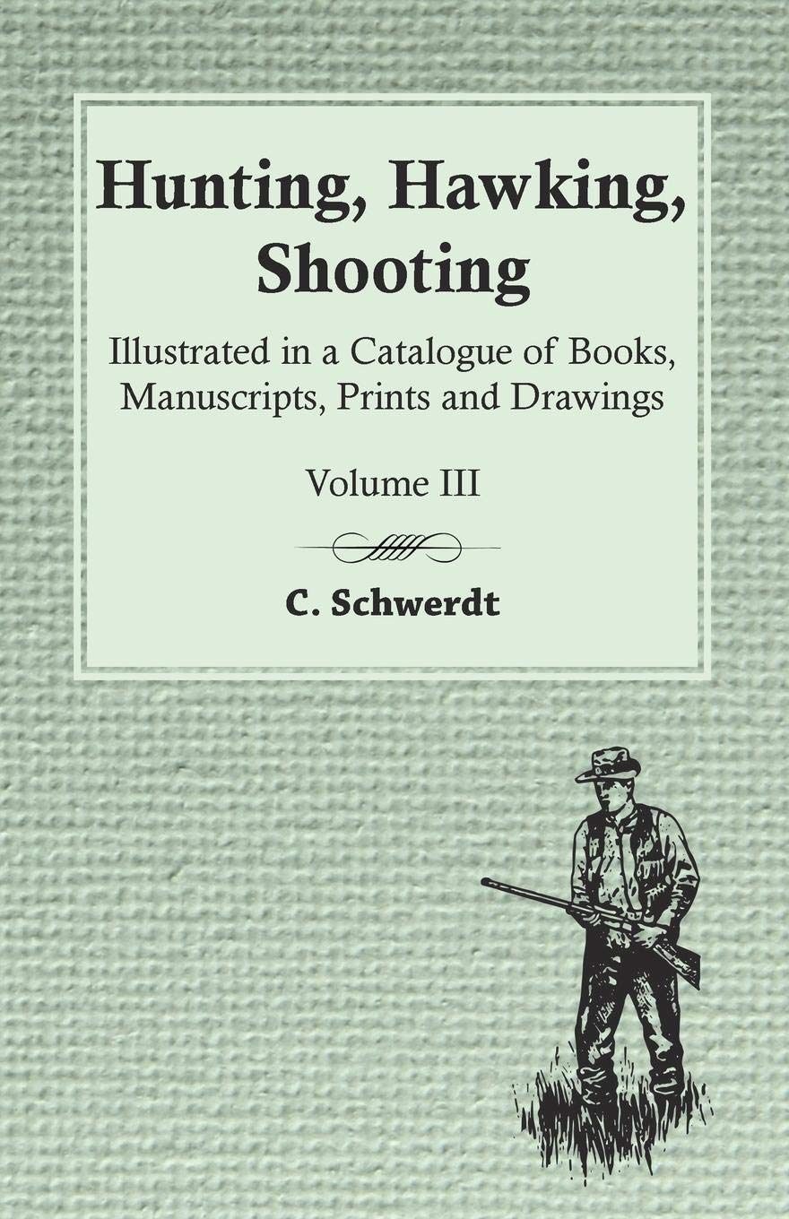 Hunting Hawking Shooting - Illustrated in a Catalogue of Books Manuscripts Prints and Drawings - Vol. III