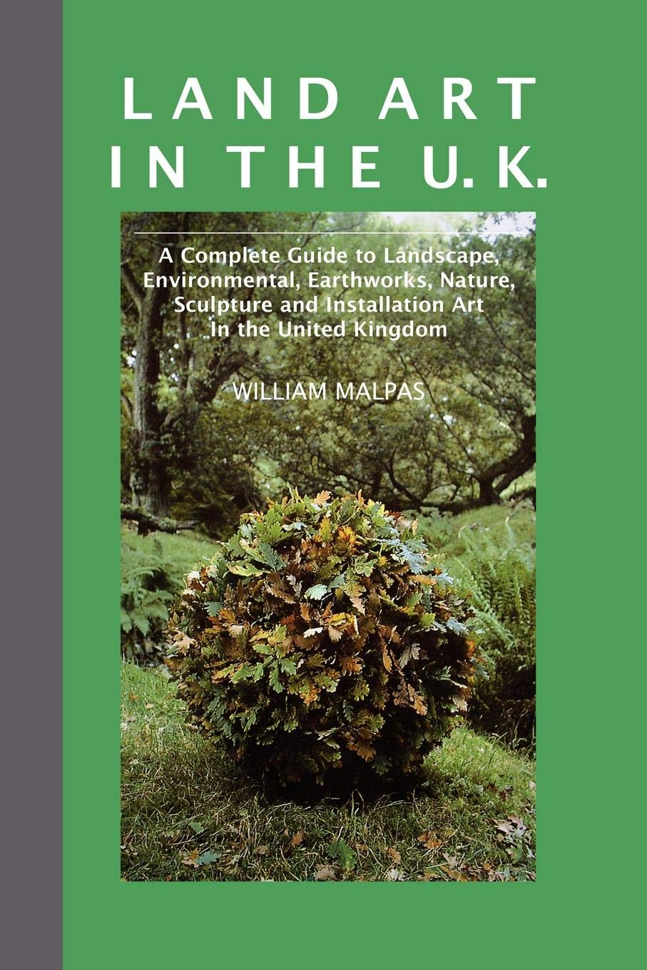 Land Art in the U.K.: A Complete Guide to Landscape, Environmental, Earthworks, Nature, Sculpture and Installation Art in the UK (Contemporary Art) pdf