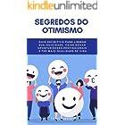 Segredos Do Otimismo: Guia Definitivo Para Liberar Sua Felicidade, Criar Novas Oportunidades Profissionais E Ter Mais Qualida