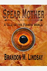 Spear Mother: A Tale of the Fourth World Kindle Edition