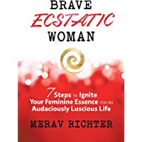 Brave Ecstatic Woman: 7 Steps to Ignite Your Feminine Essence for an Audaciously Luscious Life book cover