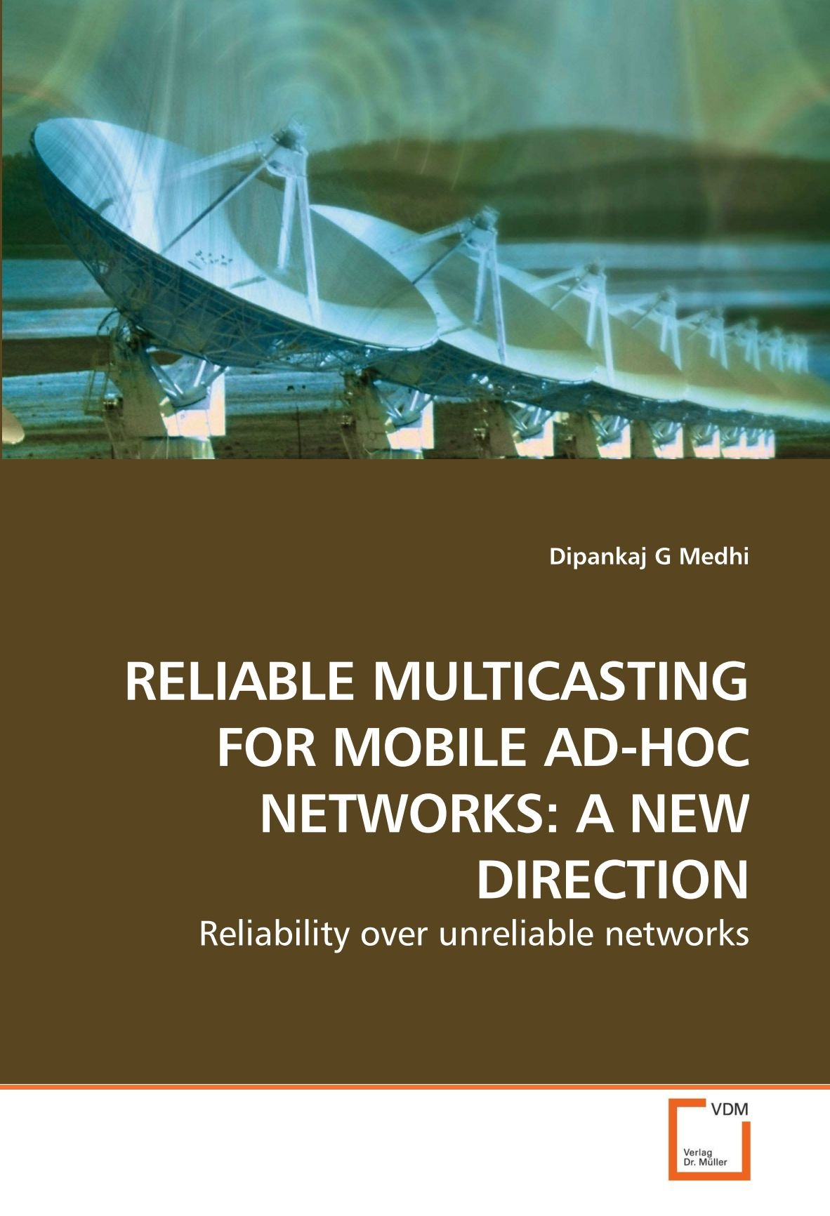 RELIABLE MULTICASTING FOR MOBILE AD-HOC NETWORKS: A NEW DIRECTION: Reliability over unreliable networks pdf epub
