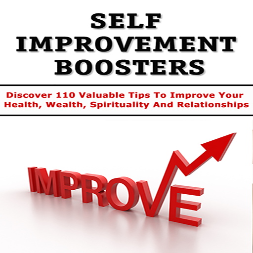 Self Improvement 101 - Self Improvement Boosters : Discover 110 Valuable Tips To Improve Your Health, Wealth, Spirituality And Relationships...