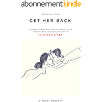 Get Her Back: FOR MEN ONLY - A Complete Step-By-Step Guide to Getting Your Ex-Girlfriend Back and Keeping Her for Good (English Edition)