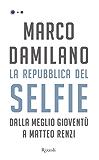 La Repubblica del selfie: Dalla Meglio Gioventù a Matteo Renzi