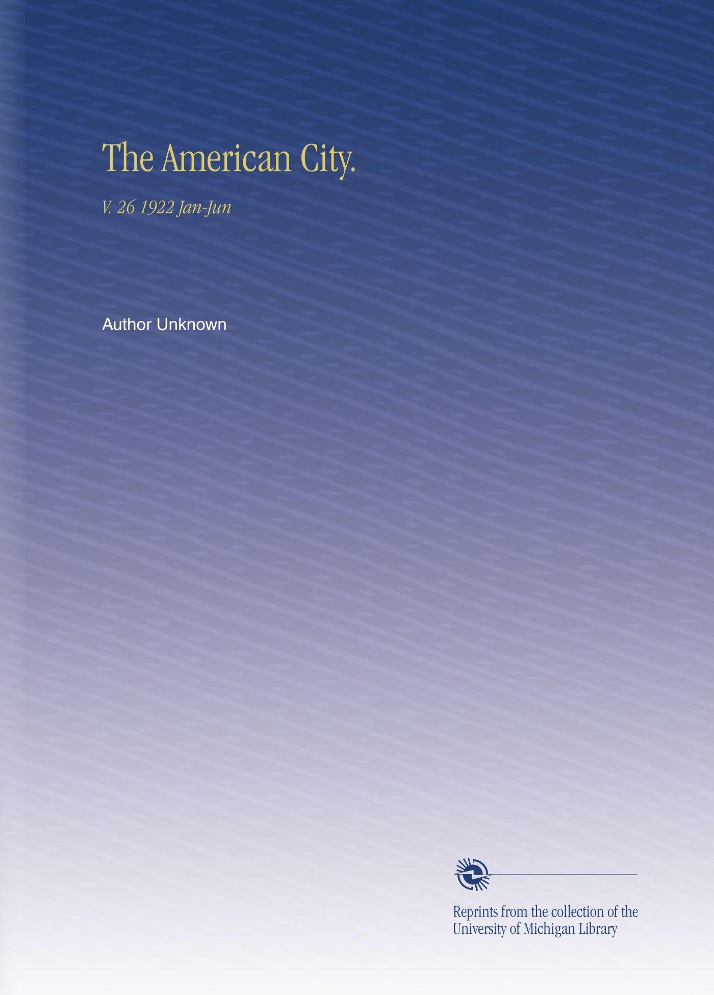 Read Online The American City.: V. 26 1922 Jan-Jun pdf epub