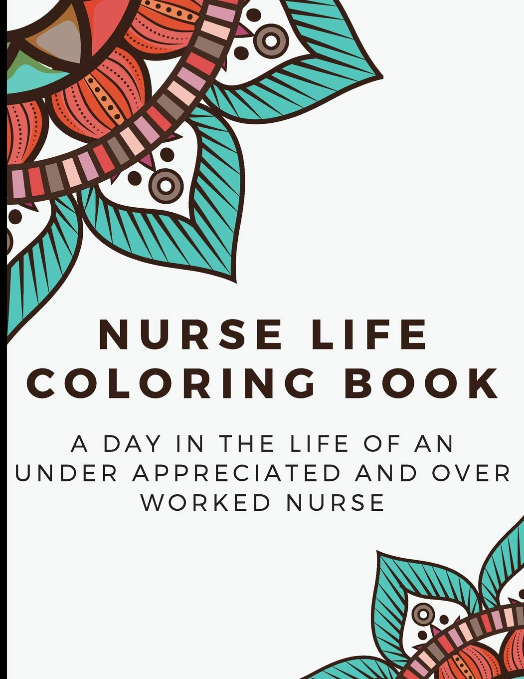 Nurse life coloring book a day in the life of an under appreciated