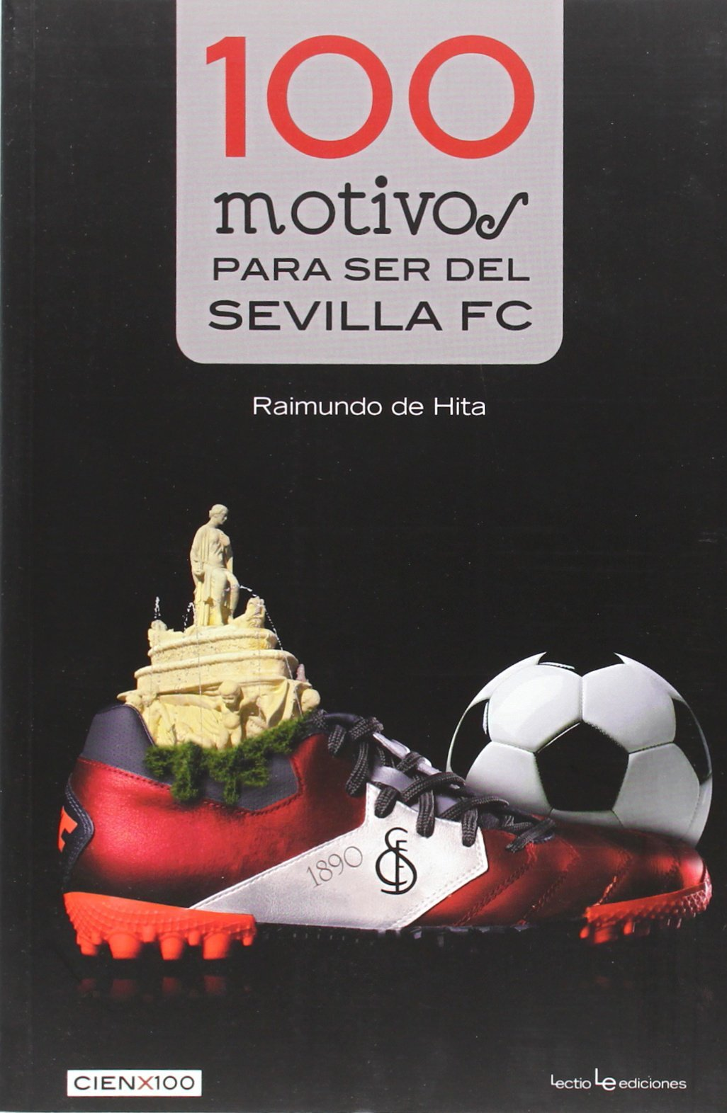 100 motivos para ser del Sevilla FC Cien x 100 de Raimundo de Hita ...