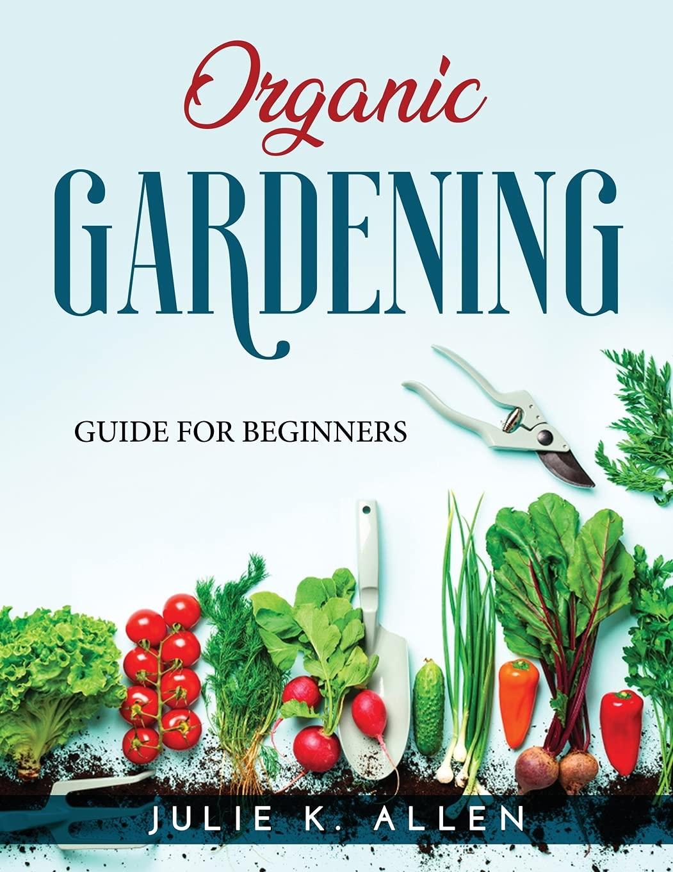 Organic Gardening: Guide for Beginners