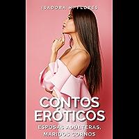 25 Contos Eróticos Para Mulheres.: Esposas adúlteras, maridos cornos.
