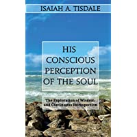 His Conscious Perception of the Soul: The Exploration of Wisdom and Continuous Introspection