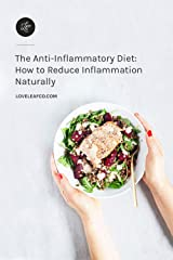 The Anti-Inflammatory Diet: How to Reduce Inflammation Naturally Kindle Edition