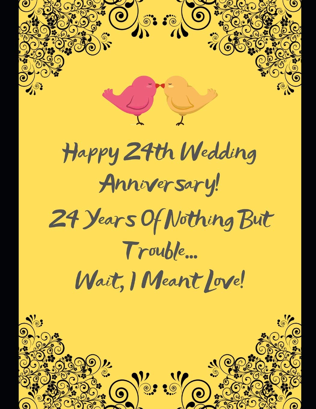 Happy 24th Wedding Anniversary 24 Years Of Nothing But Trouble Wait I Meant Love Note Book Journal Specialcontribution Specialevents 9781098833718 Amazon Com Books