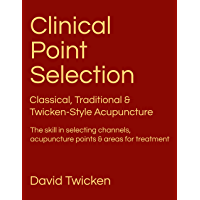 Clinical Point Selection: Classical, Traditional & Twicken Style Acupuncture. The skill in selecting channels, acupuncture points and areas for treatment. (English Edition)