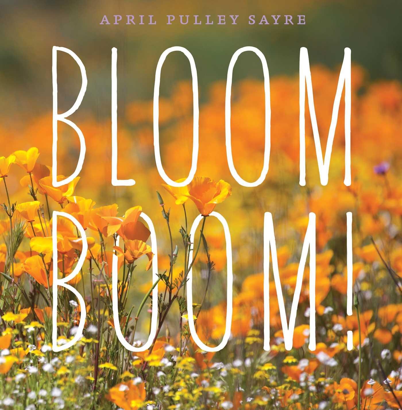 Bloom Boom!: Sayre, April Pulley, Sayre, April Pulley: 9781481494724:  Amazon.com: Books