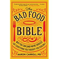 Bad Food Bible: Why You Can (and Maybe Should) Eat Everything You Thought You Couldn't