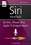 Siri Handbuch: für Mac, iPhone, iPad, Apple TV & Apple Watch