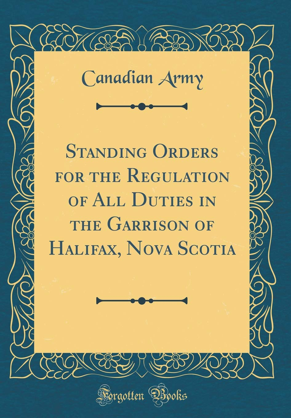 Download Standing Orders for the Regulation of All Duties in the Garrison of Halifax, Nova Scotia (Classic Reprint) pdf
