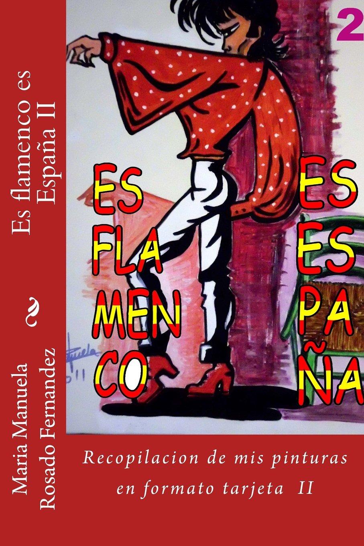 Es flamenco es España II: Segunda parte de la recopilacion de mis pinturas en formato tarjeta: Volume 2: Amazon.es: Fernandez, Maria Manuela Rosado: Libros