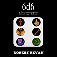 6d6: A Caverns and Creatures Mini-Adventure Collection