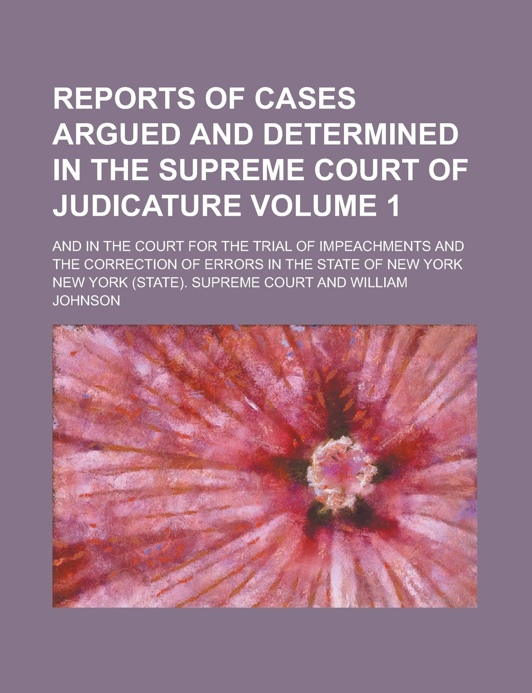 Download Reports of Cases Argued and Determined in the Supreme Court of Judicature; And in the Court for the Trial of Impeachments and the Correction of Errors in the State of New York Volume 1 pdf epub
