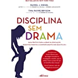 Disciplina sem drama: Guia prático para ajudar na educação, desenvolvimento e comportamento dos seus filhos