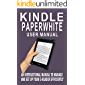 KINDLE PAPERWHITE USER MANUAL: An Instructional Guide To Manage And Set Up Your E-Reader Efficiently - Effective System…