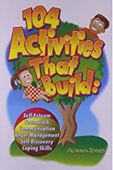 104 Activities That Build: Self-Esteem, Teamwork, Communication, Anger Management, Self-Discovery, Coping Skills Paperback