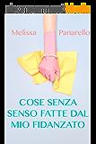 Cose senza senso fatte dal mio fidanzato: Perché l'amore è fastidio (Italian Edition)