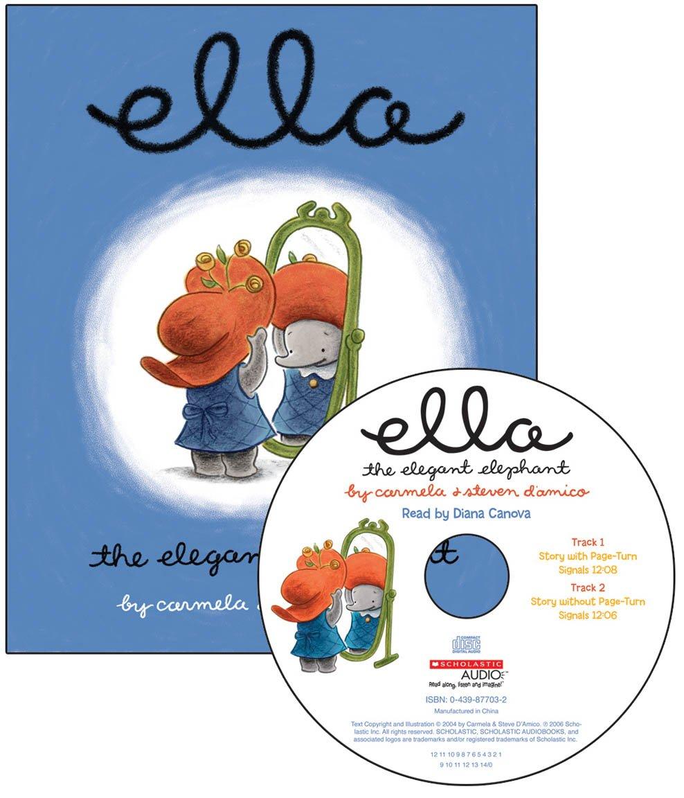2006 scholastic entertainment inc web site copyright - Ella The Elegant Elephant Audio Carmela D Amico Steve D Amico Steven D Amico Diana Canova 9780439875899 Amazon Com Books