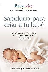 Sabiduría para criar a tu bebé: Regálale a tu bebé el sueño nocturno (Spanish Edition) Kindle Edition