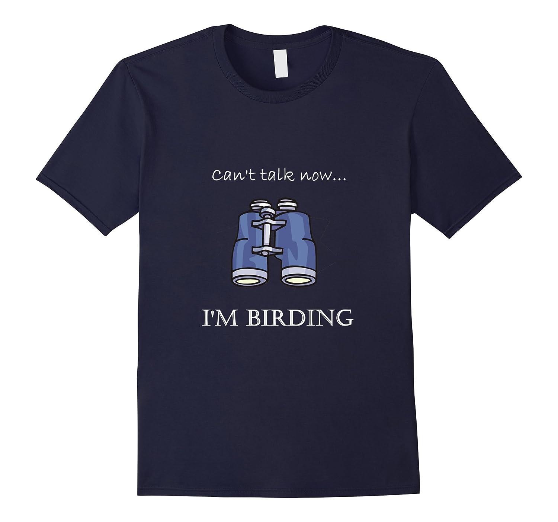 Cant Talk NowIm Birding Bird-watching T-shirt-Vaci