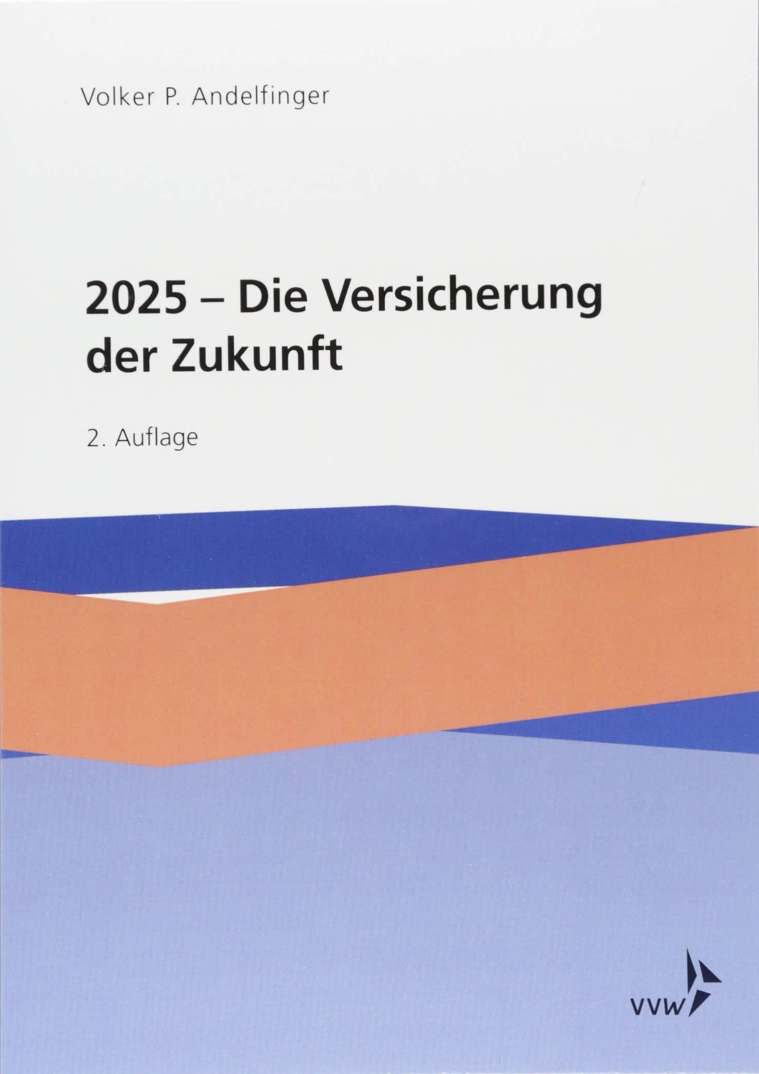 2025 - Die Versicherung der Zukunft Taschenbuch – 25. Juni 2018 Volker P. Andelfinger VVW GmbH 3899529111 Wirtschaft / Management