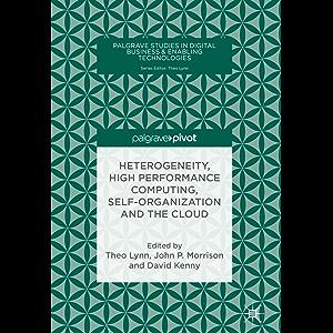 Heterogeneity, High Performance Computing, Self-Organization and the Cloud (Palgrave Studies in Digital Business…