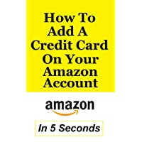 How To Add A Credit Card To Your Amazon Account: Add A Payment Method In Less Than 5 Seconds – Full Step By Step Guide With Actual Screenshots