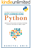 Ultimate Step by Step Guide to Deep Learning Using Python: Artificial Intelligence and Neural Network Concepts Explained in Simple Terms (Ultimate Step by Step Guide to Machine Learning Book 2)