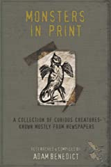 Monsters In Print: A Collection Of Curious Creatures Known Mostly From Newspapers Paperback