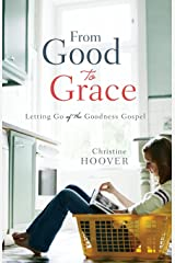 From Good to Grace: Letting Go of the Goodness Gospel Paperback