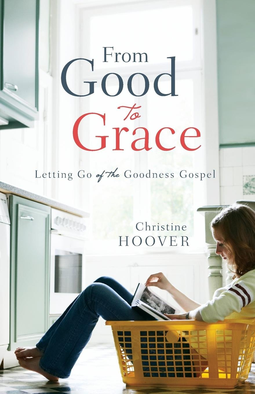 From Good to Grace: Letting Go of the Goodness Gospel PDF