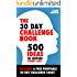 The 30 Day Challenge Book: 500 Ideas to Inspire Your Life